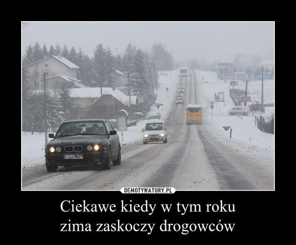 Ciekawe kiedy w tym roku zima zaskoczy drogowców –