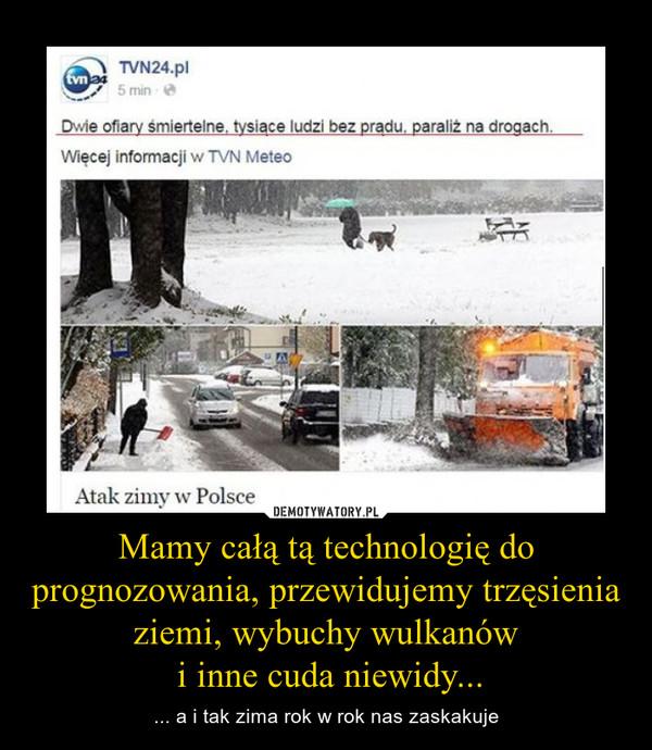 Mamy całą tą technologię do prognozowania, przewidujemy trzęsienia ziemi, wybuchy wulkanów i inne cuda niewidy... – ... a i tak zima rok w rok nas zaskakuje