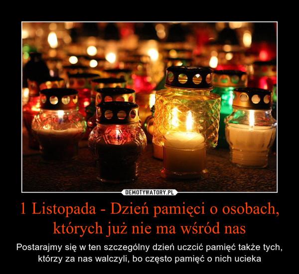 1 Listopada - Dzień pamięci o osobach, których już nie ma wśród nas – Postarajmy się w ten szczególny dzień uczcić pamięć także tych, którzy za nas walczyli, bo często pamięć o nich ucieka