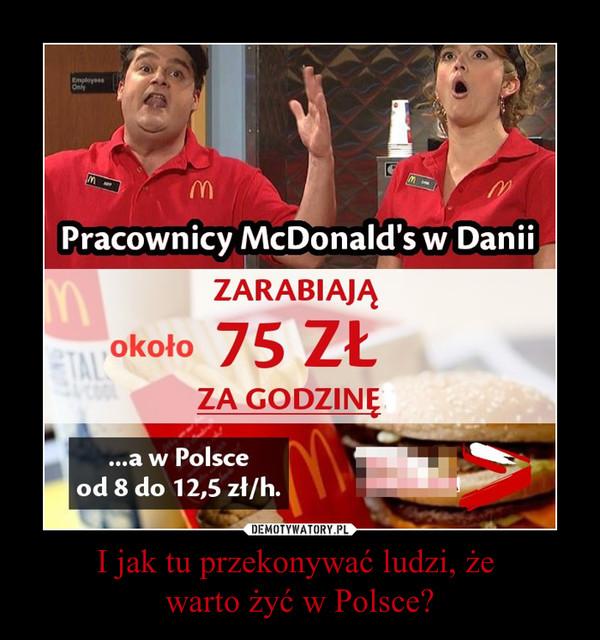 I jak tu przekonywać ludzi, że warto żyć w Polsce? –
