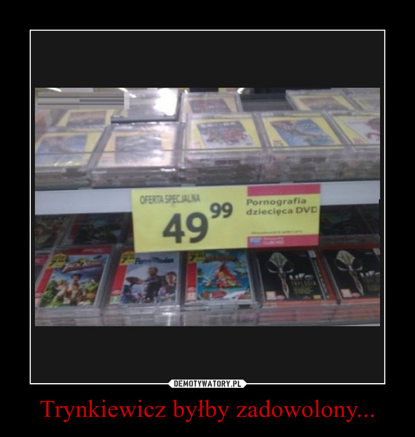 Trynkiewicz byłby zadowolony... –
