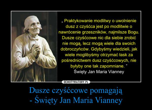 Dusze czyśćcowe pomagają- Święty Jan Maria Vianney –