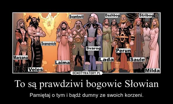 To są prawdziwi bogowie Słowian – Pamiętaj o tym i bądź dumny ze swoich korzeni.