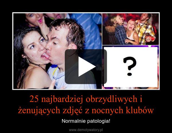 25 najbardziej obrzydliwych i żenujących zdjęć z nocnych klubów – Normalnie patologia!