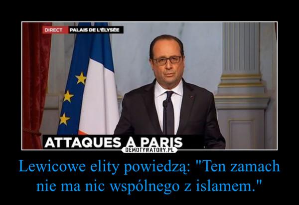 """Lewicowe elity powiedzą: """"Ten zamach nie ma nic wspólnego z islamem."""" –"""