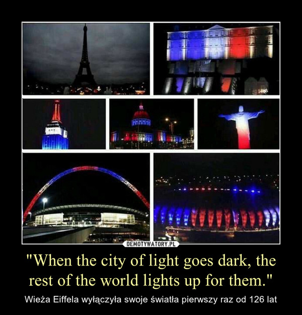 """""""When the city of light goes dark, the rest of the world lights up for them."""" – Wieża Eiffela wyłączyła swoje światła pierwszy raz od 126 lat"""