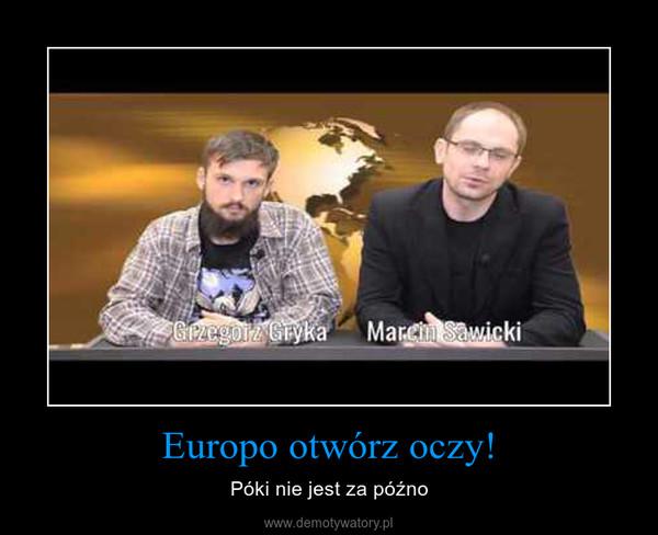 Europo otwórz oczy! – Póki nie jest za późno