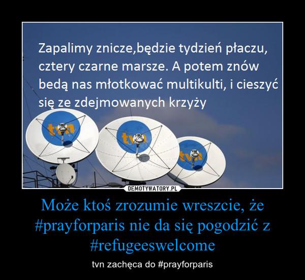 Może ktoś zrozumie wreszcie, że #prayforparis nie da się pogodzić z #refugeeswelcome – tvn zachęca do #prayforparis