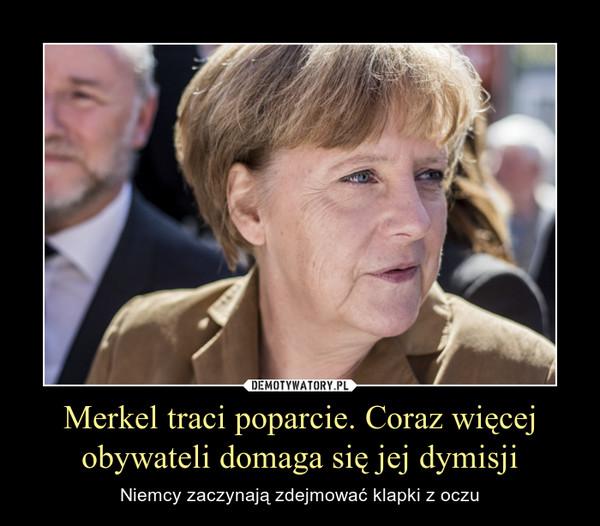 Merkel traci poparcie. Coraz więcej obywateli domaga się jej dymisji – Niemcy zaczynają zdejmować klapki z oczu