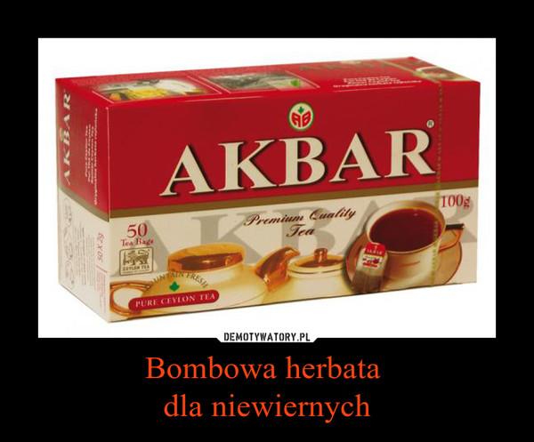 Bombowa herbata dla niewiernych –