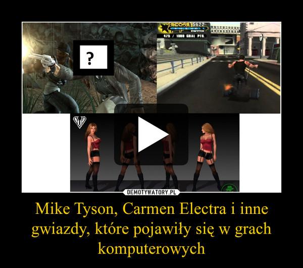 Mike Tyson, Carmen Electra i inne gwiazdy, które pojawiły się w grach komputerowych –