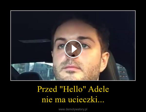 """Przed """"Hello"""" Adelenie ma ucieczki... –"""