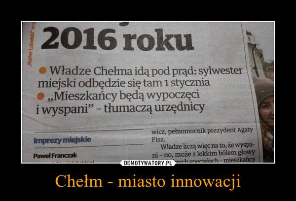 Chełm - miasto innowacji –