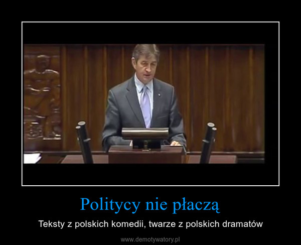 Politycy nie płaczą – Teksty z polskich komedii, twarze z polskich dramatów