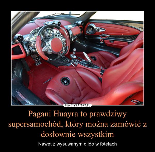 Pagani Huayra to prawdziwy supersamochód, który można zamówić z dosłownie wszystkim – Nawet z wysuwanym dildo w fotelach