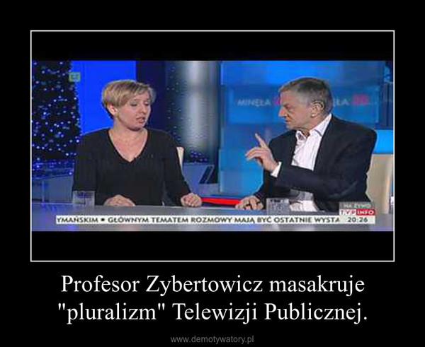 """Profesor Zybertowicz masakruje """"pluralizm"""" Telewizji Publicznej. –"""