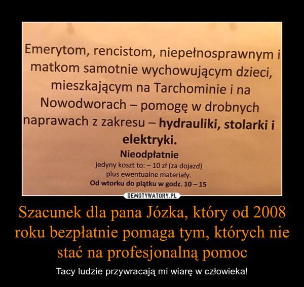 Szacunek dla pana Józka, który od 2008 roku bezpłatnie pomaga tym, których nie stać na profesjonalną pomoc – Tacy ludzie przywracają mi wiarę w człowieka!