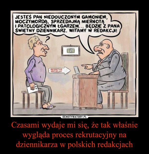 Czasami wydaje mi się, że tak właśnie wygląda proces rekrutacyjny na dziennikarza w polskich redakcjach –