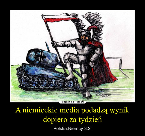 A niemieckie media podadzą wynik dopiero za tydzień – Polska:Niemcy 3:2!