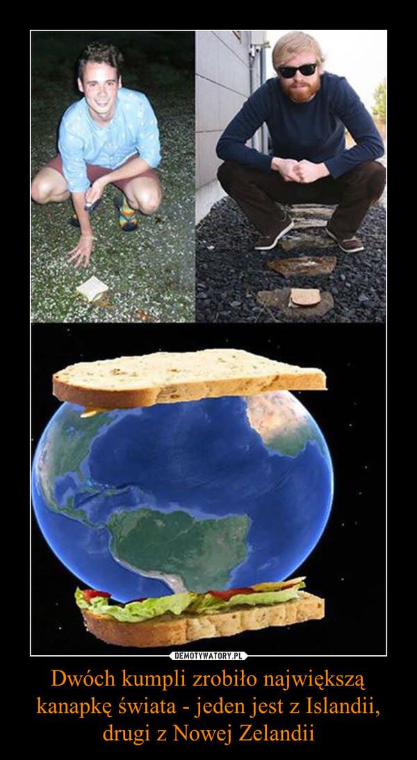 Dwóch kumpli zrobiło największą kanapkę świata - jeden jest z Islandii, drugi z Nowej Zelandii –