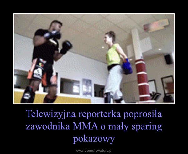 Telewizyjna reporterka poprosiła zawodnika MMA o mały sparing pokazowy –
