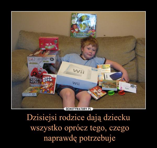 Dzisiejsi rodzice dają dziecku wszystko oprócz tego, czego naprawdę potrzebuje –