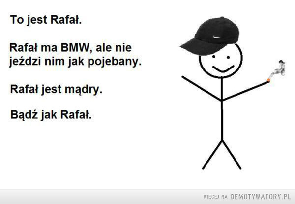 Bądź jak Rafał –