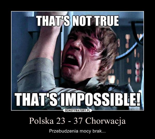 Polska 23 - 37 Chorwacja – Przebudzenia mocy brak...