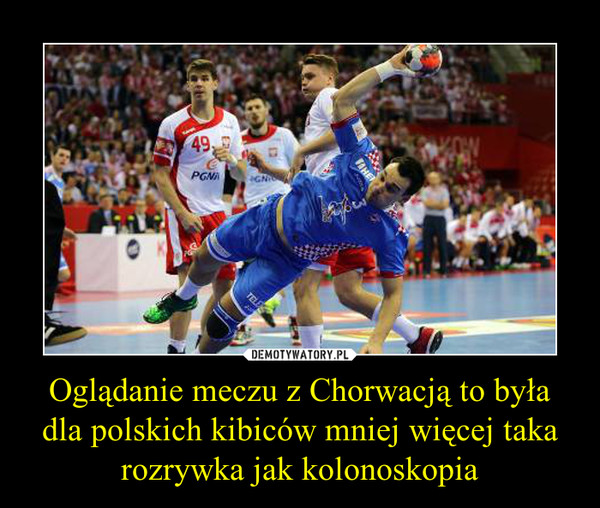Oglądanie meczu z Chorwacją to była dla polskich kibiców mniej więcej taka rozrywka jak kolonoskopia
