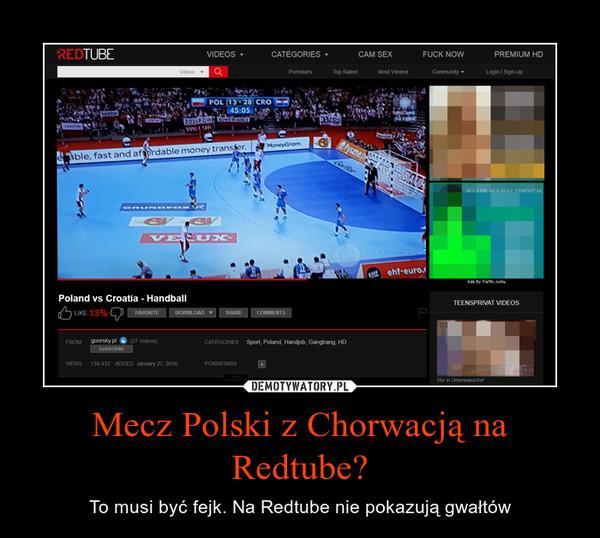 Mecz Polski z Chorwacją na Redtube? – To musi być fejk. Na Redtube nie pokazują gwałtów