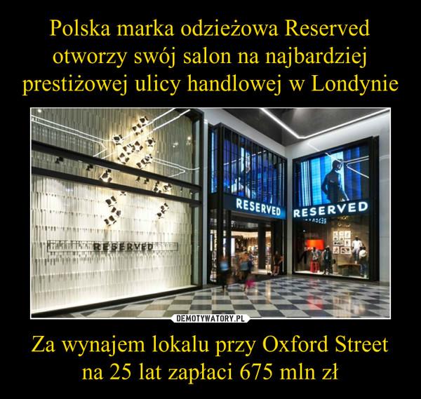 Za wynajem lokalu przy Oxford Street na 25 lat zapłaci 675 mln zł –