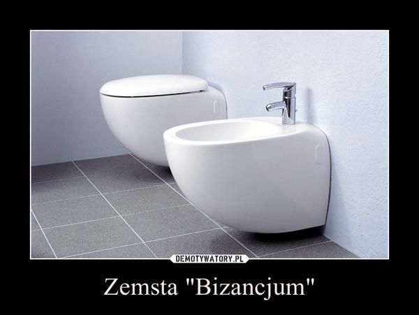 "Zemsta ""Bizancjum"" –"