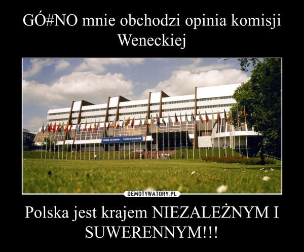 Polska jest krajem NIEZALEŻNYM I SUWERENNYM!!! –