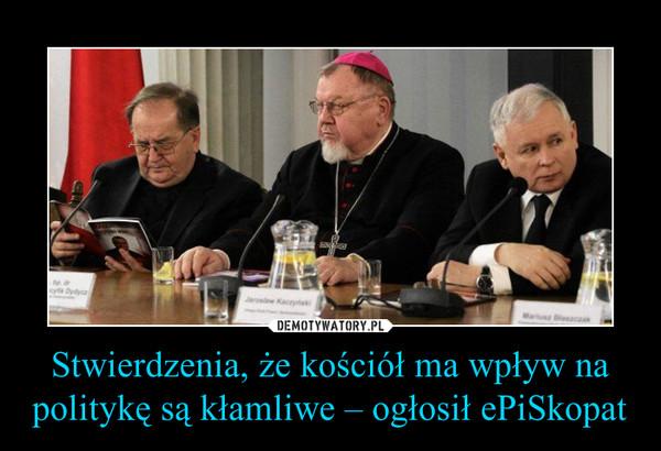 Stwierdzenia, że kościół ma wpływ na politykę są kłamliwe – ogłosił ePiSkopat –