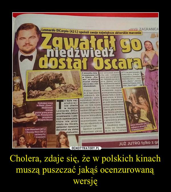 Cholera, zdaje się, że w polskich kinach muszą puszczać jakąś ocenzurowaną wersję –