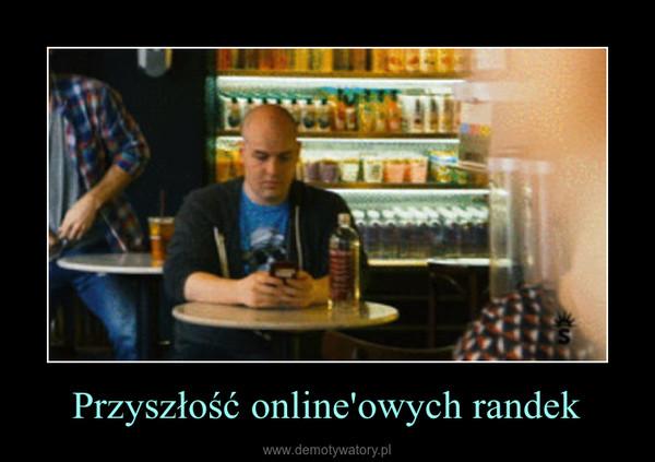 Przyszłość online'owych randek –