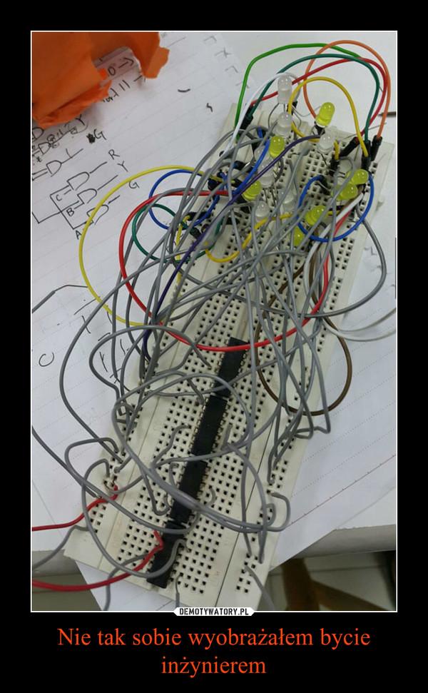 Nie tak sobie wyobrażałem bycie inżynierem –