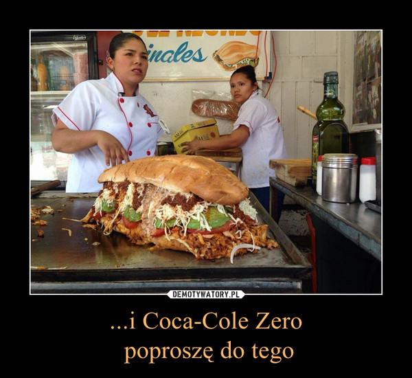 ...i Coca-Cole Zero poproszę do tego –