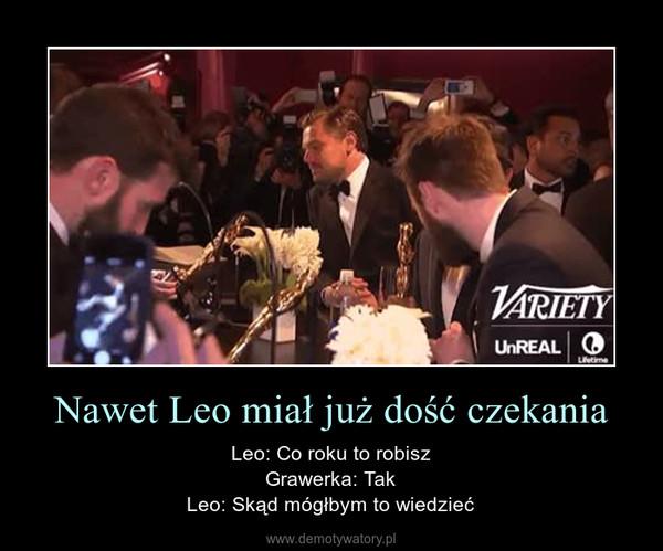 Nawet Leo miał już dość czekania – Leo: Co roku to robiszGrawerka: TakLeo: Skąd mógłbym to wiedzieć