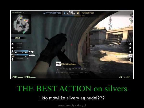 THE BEST ACTION on silvers – I kto mówi że silvery są nudni???
