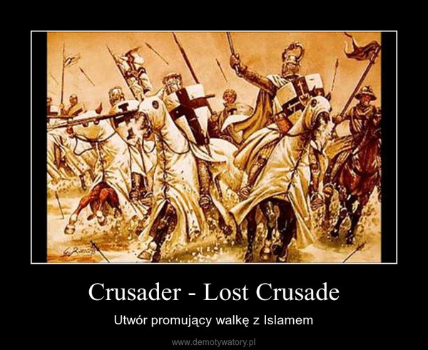 Crusader - Lost Crusade – Utwór promujący walkę z Islamem