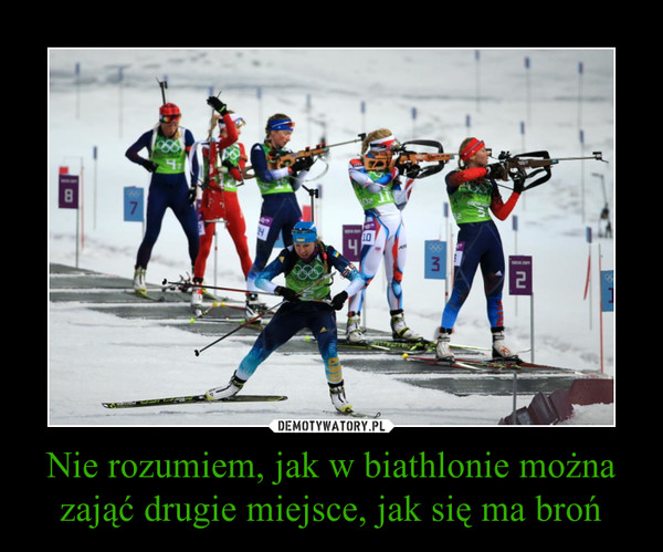 Nie rozumiem, jak w biathlonie można zająć drugie miejsce, jak się ma broń –