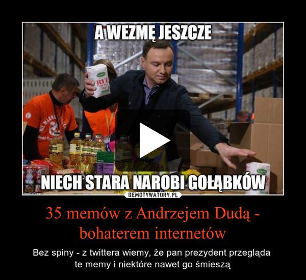 35 memów z Andrzejem Dudą - bohaterem internetów – Bez spiny - z twittera wiemy, że pan prezydent przegląda te memy i niektóre nawet go śmieszą