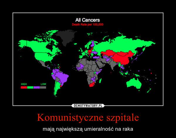 Komunistyczne szpitale – mają największą umieralność na raka