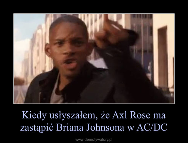 Kiedy usłyszałem, że Axl Rose ma zastąpić Briana Johnsona w AC/DC –