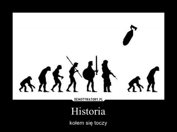 Historia – kołem się toczy
