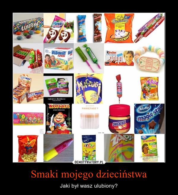 Smaki mojego dzieciństwa – Jaki był wasz ulubiony?