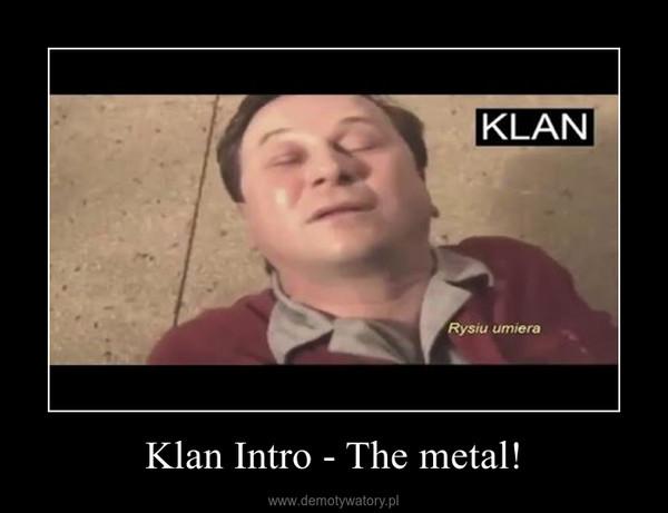 Klan Intro - The metal! –