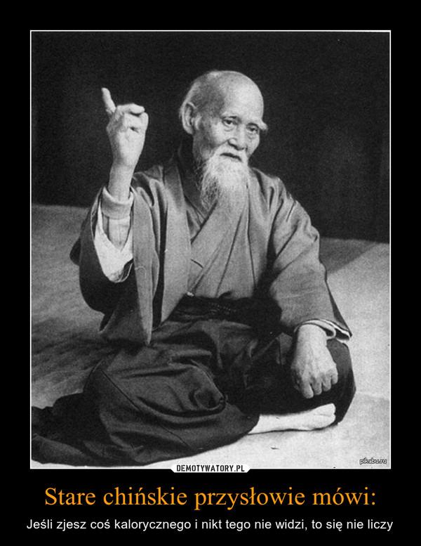 Stare chińskie przysłowie mówi: – Jeśli zjesz coś kalorycznego i nikt tego nie widzi, to się nie liczy