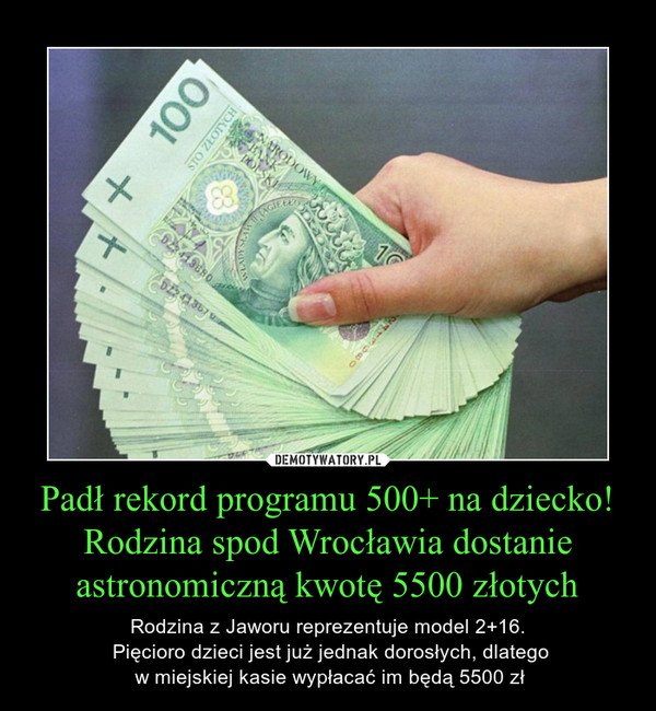 Padł rekord programu 500+ na dziecko! Rodzina spod Wrocławia dostanie astronomiczną kwotę 5500 złotych – Rodzina z Jaworu reprezentuje model 2+16. Pięcioro dzieci jest już jednak dorosłych, dlatego w miejskiej kasie wypłacać im będą 5500 zł